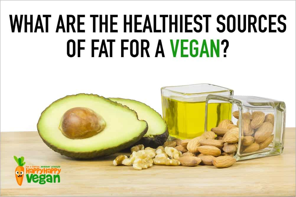What Are The Healthiest Sources Of Fat For A Vegan?