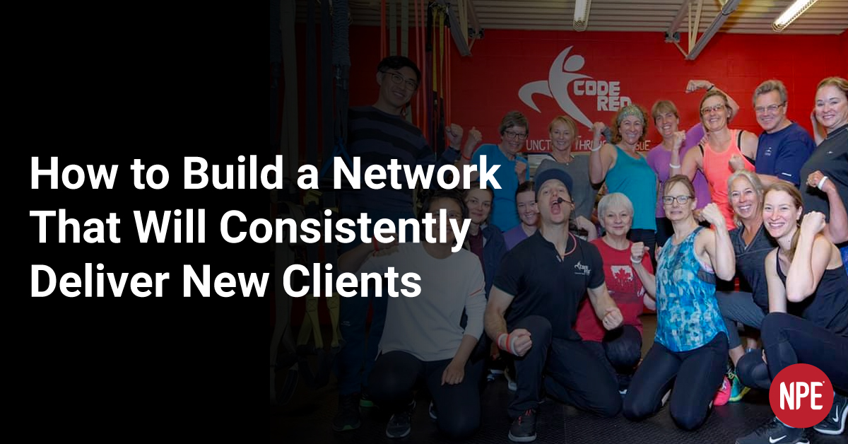 How to Build a Network That Will Consistently Deliver New Clients:
