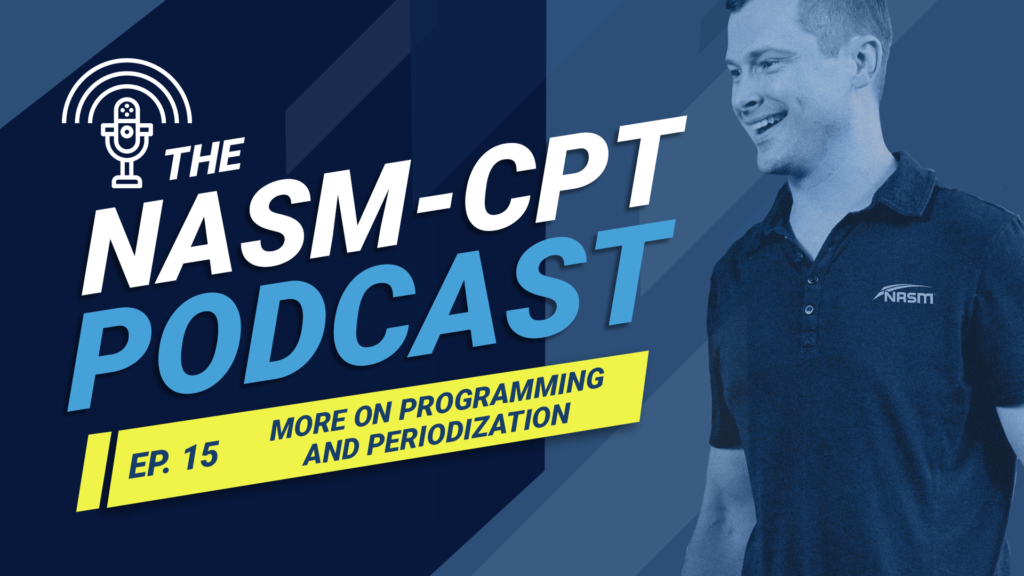 THE NASM-CPT PODCAST: MORE ON EXERCISE PROGRAMMING AND PERIODIZATION: