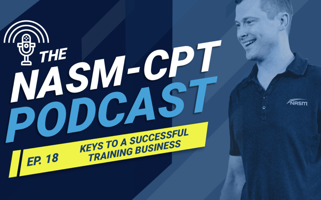 THE NASM-CPT PODCAST: KEYS TO A SUCCESSFUL PERSONAL TRAINING BUSINESS:
