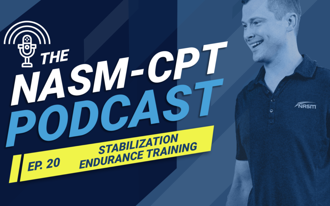 THE NASM-CPT PODCAST: STABILIZATION ENDURANCE TRAINING: