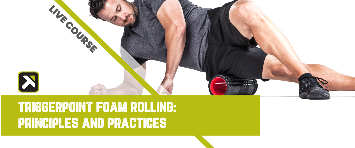 TriggerPoint Foam Rolling: Principles and Practices